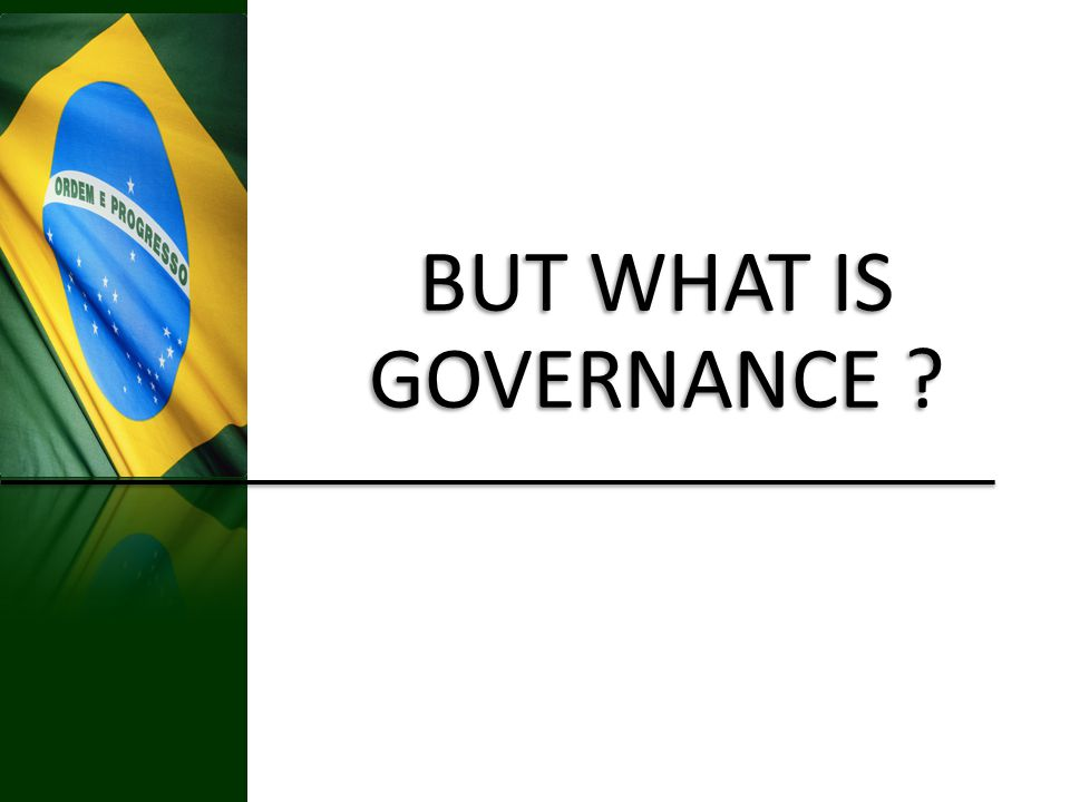 BUT WHAT IS GOVERNANCE