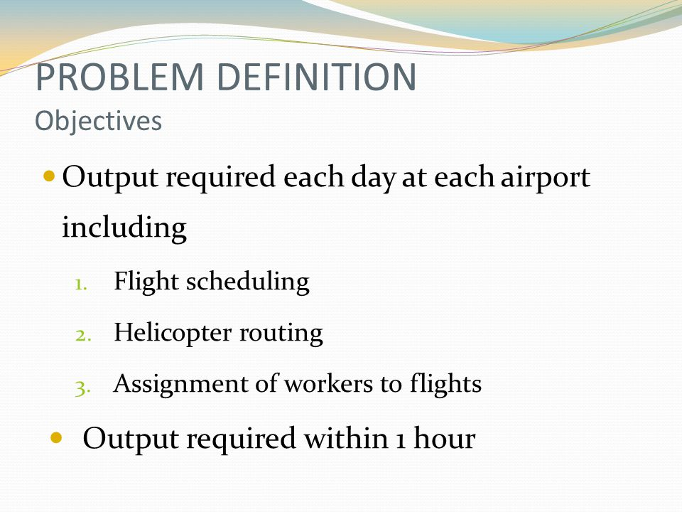PROBLEM DEFINITION Objectives Output required each day at each airport including 1.