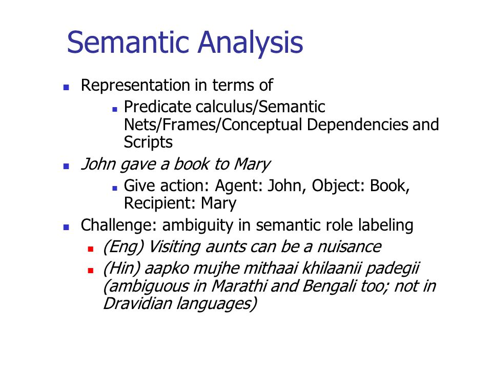 Semantic Analysis Representation in terms of Predicate calculus/Semantic Nets/Frames/Conceptual Dependencies and Scripts John gave a book to Mary Give