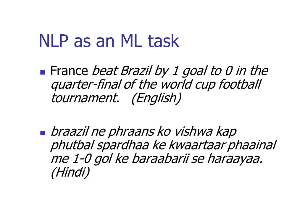 NLP as an ML task France beat Brazil by 1 goal to 0 in the quarter-final of the world cup football tournament.
