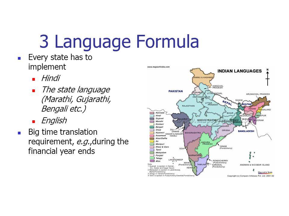 3 Language Formula Every state has to implement Hindi The state language (Marathi, Gujarathi, Bengali etc.) English Big time translation requirement,