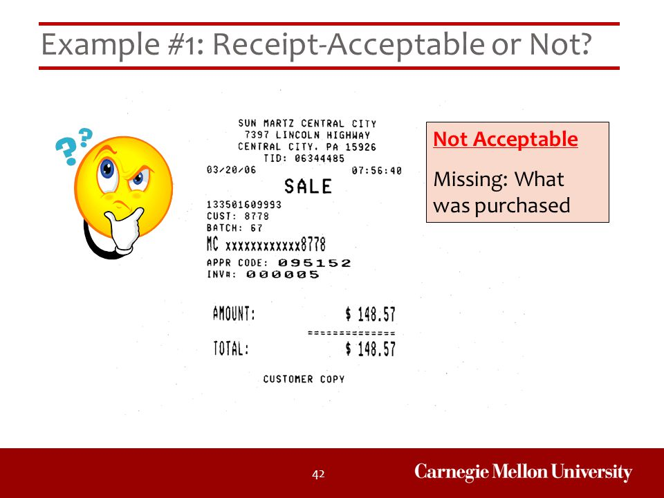 42 Example #1: Receipt-Acceptable or Not? Not Acceptable Missing: What was purchased