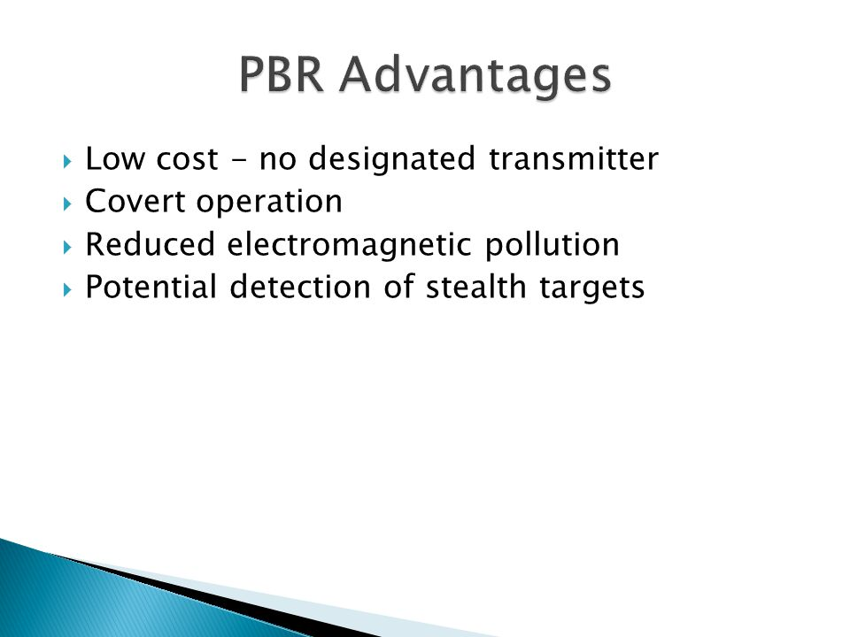Low cost - no designated transmitter Covert operation Reduced electromagnetic pollution Potential detection of stealth targets