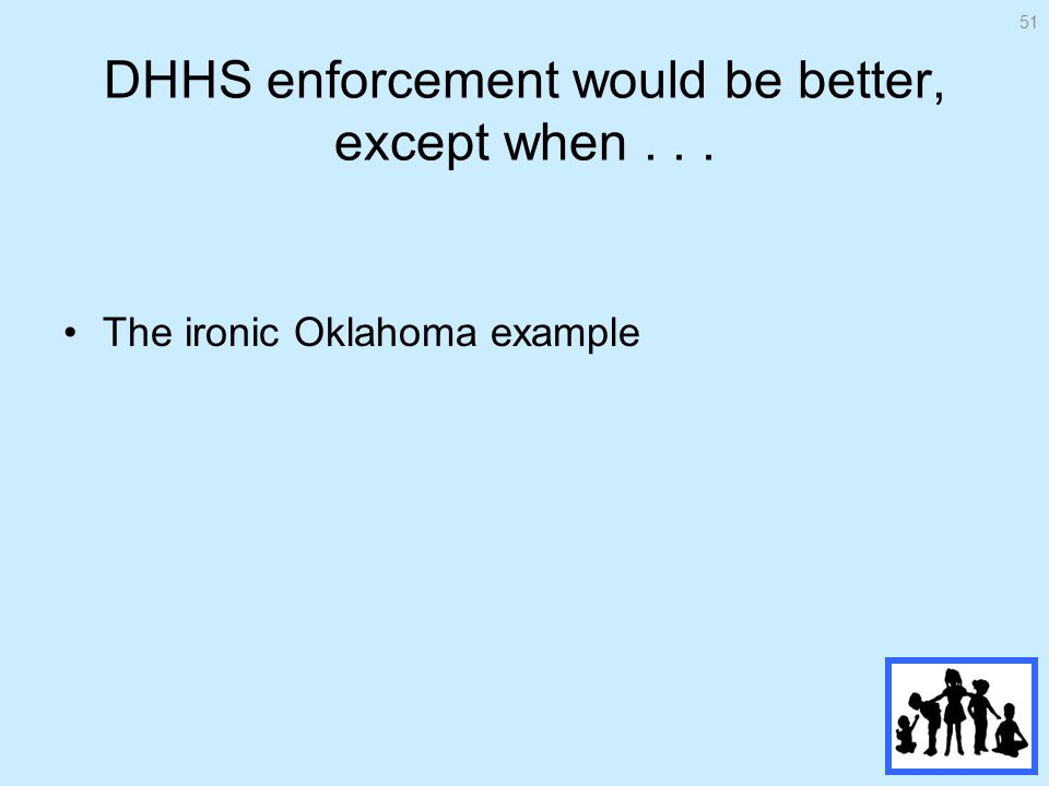 DHHS enforcement would be better, except when... The ironic Oklahoma example 51