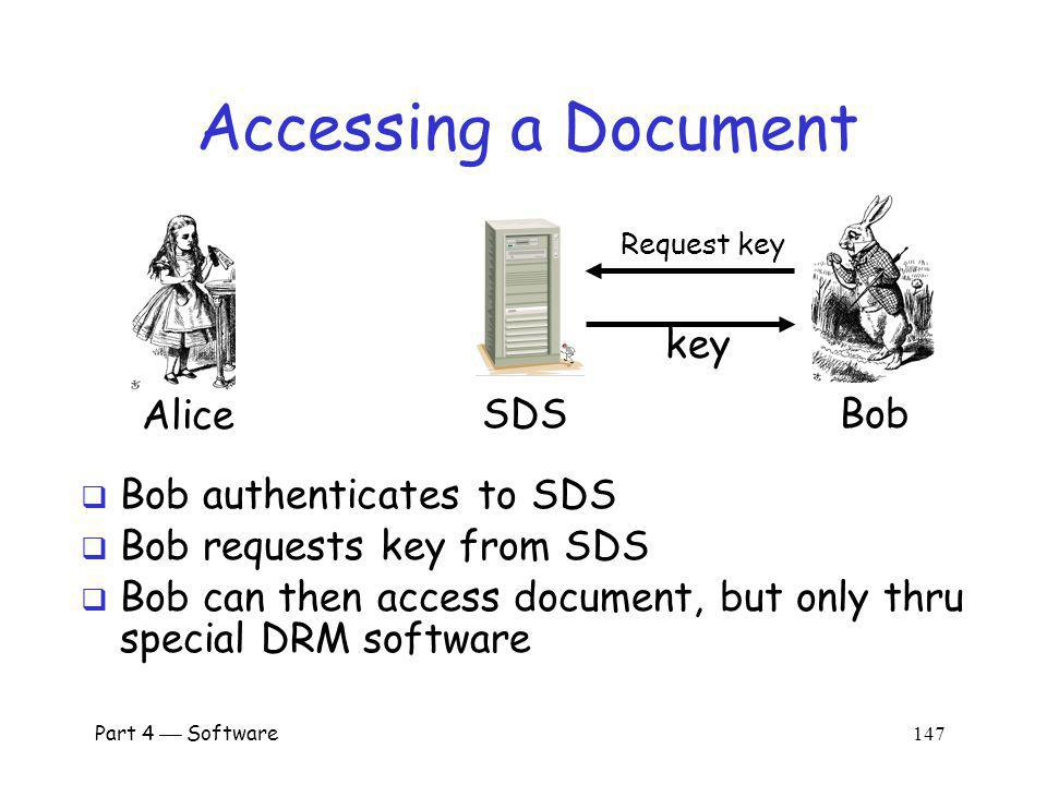Part 4 Software 146 Protecting a Document SDSBob Alice encrypt persistent protection Alice creates PDF document Document encrypted and sent to SDS SDS applies desired persistent protection Document sent to Bob