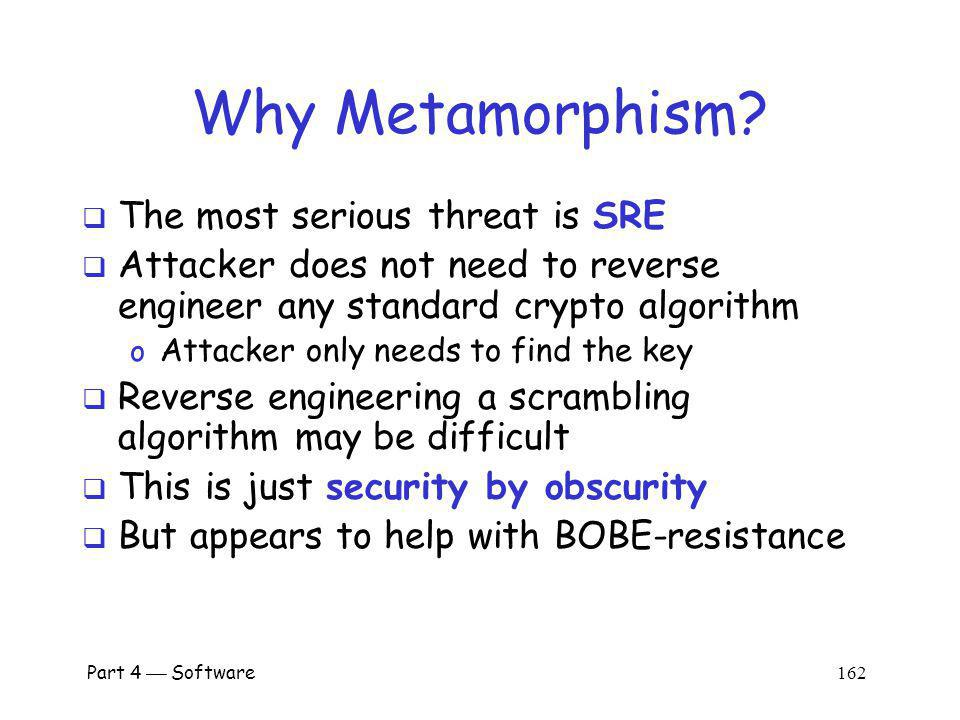 Part 4 Software 161 Why Scrambling? Metamorphism deeply embedded in system If a scrambling algorithm is known to be broken, server will not choose it