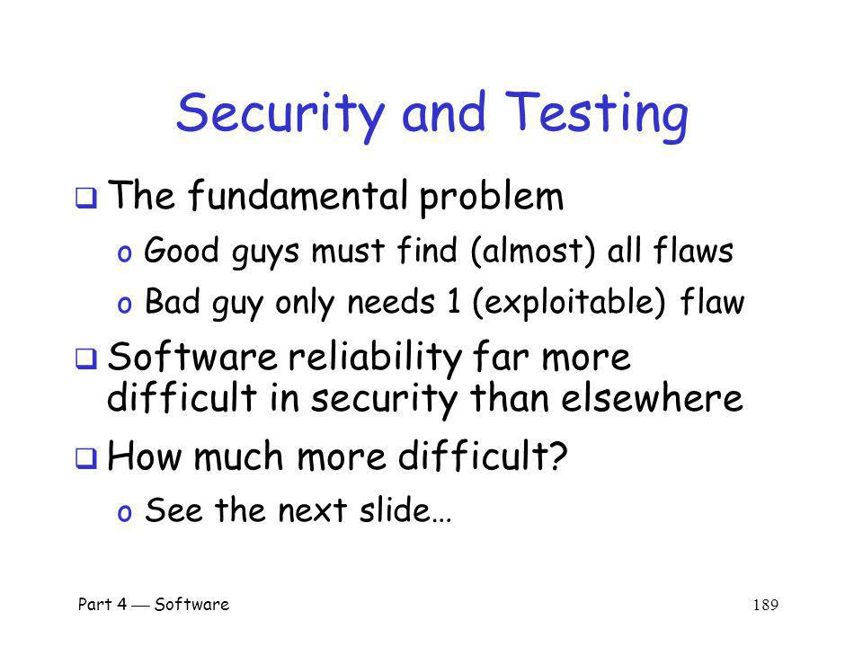 Part 4 Software 188 Security and Testing No security difference between open and closed source.