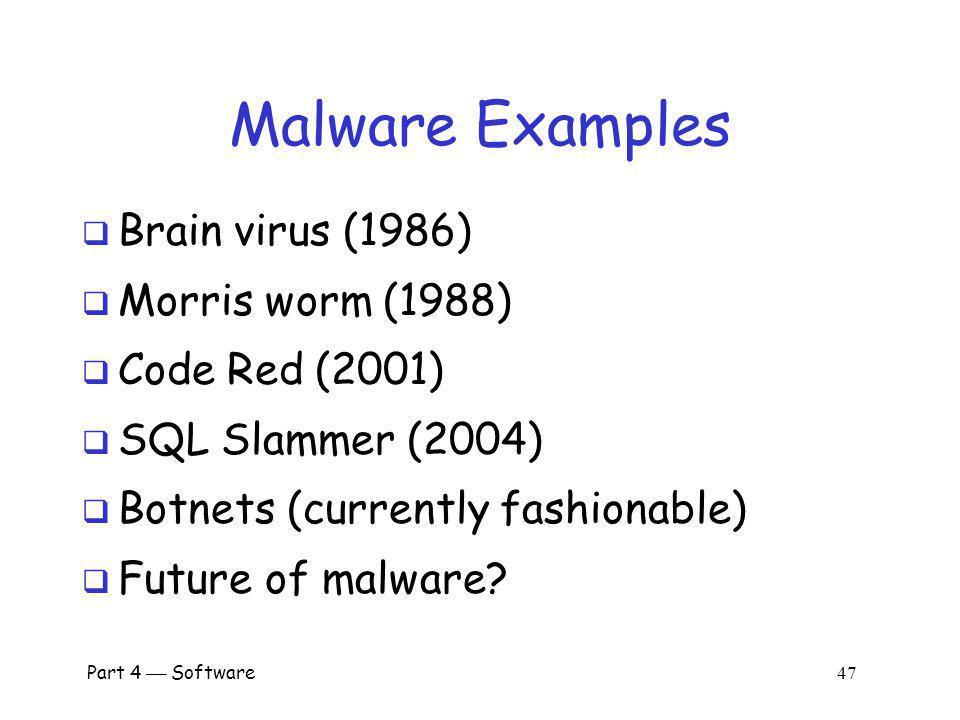 Part 4 Software 46 Where do Viruses Live? They live just about anywhere, such as… Boot sector o Take control before anything else Memory resident o St