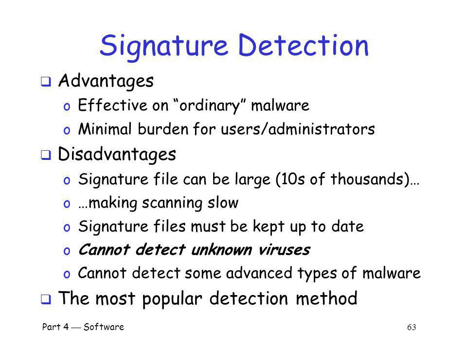 Part 4 Software 62 Signature Detection A signature may be a string of bits in exe o Might also use wildcards, hash values, etc.