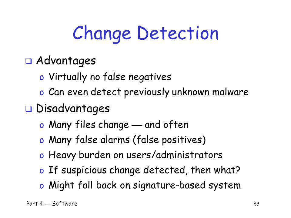 Part 4 Software 64 Change Detection Viruses must live somewhere If you detect a file has changed, it might have been infected How to detect changes.