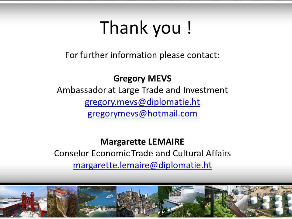 Thank you ! For further information please contact: Gregory MEVS Ambassador at Large Trade and Investment gregory.mevs@diplomatie.ht gregorymevs@hotma
