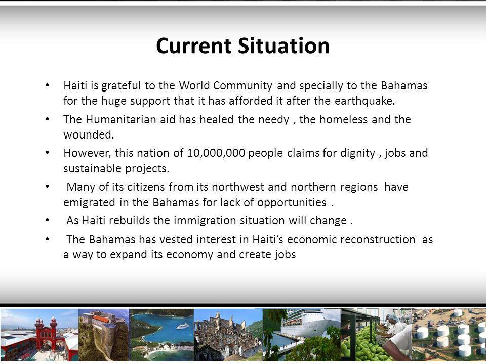 Needs Projects that integrates jobs, infrastructure, housing, alternative energy using Haiti s unique access to world markets is welcomed.