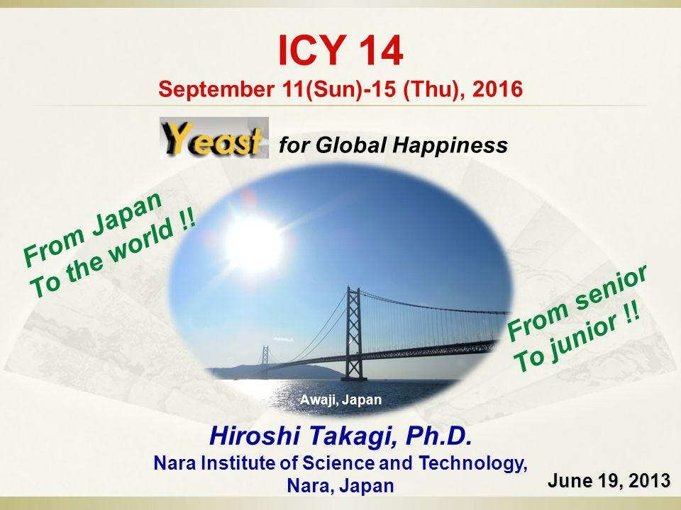 ICY 14 September 11(Sun)-15 (Thu), 2016 June 19, 2013 Hiroshi Takagi, Ph.D.