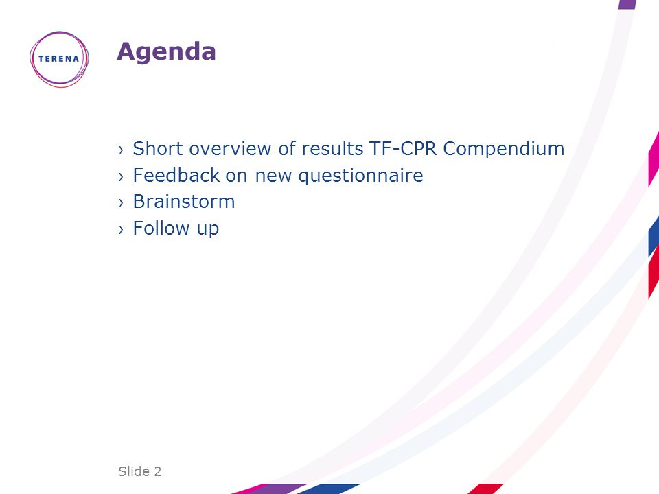 Agenda Short overview of results TF-CPR Compendium Feedback on new questionnaire Brainstorm Follow up Slide 2
