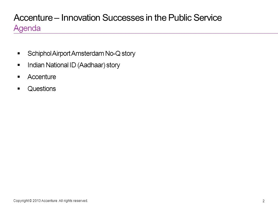Copyright © 2013 Accenture All rights reserved. Accenture – Innovation Successes in the Public Service Schiphol Airport Amsterdam No-Q story Indian Na