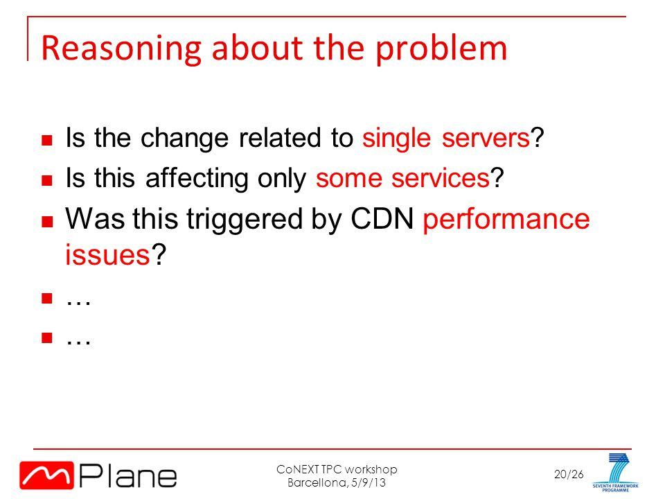 20/26 Reasoning about the problem Is the change related to single servers? Is this affecting only some services? Was this triggered by CDN performance