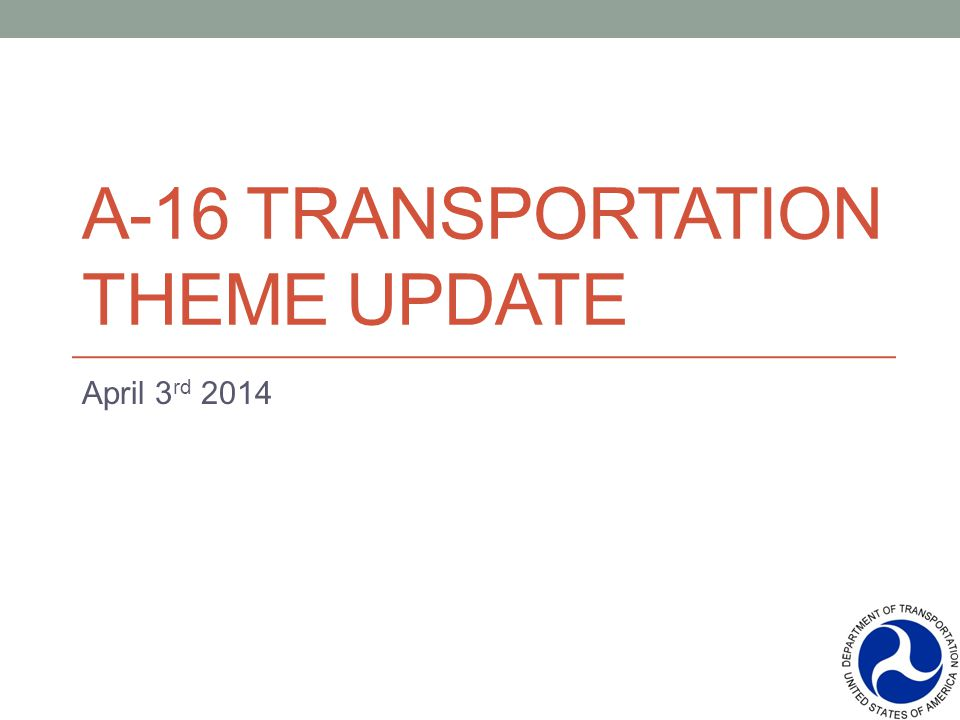 A-16 TRANSPORTATION THEME UPDATE April 3 rd 2014
