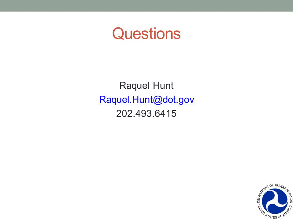 Questions Raquel Hunt Raquel.Hunt@dot.gov 202.493.6415