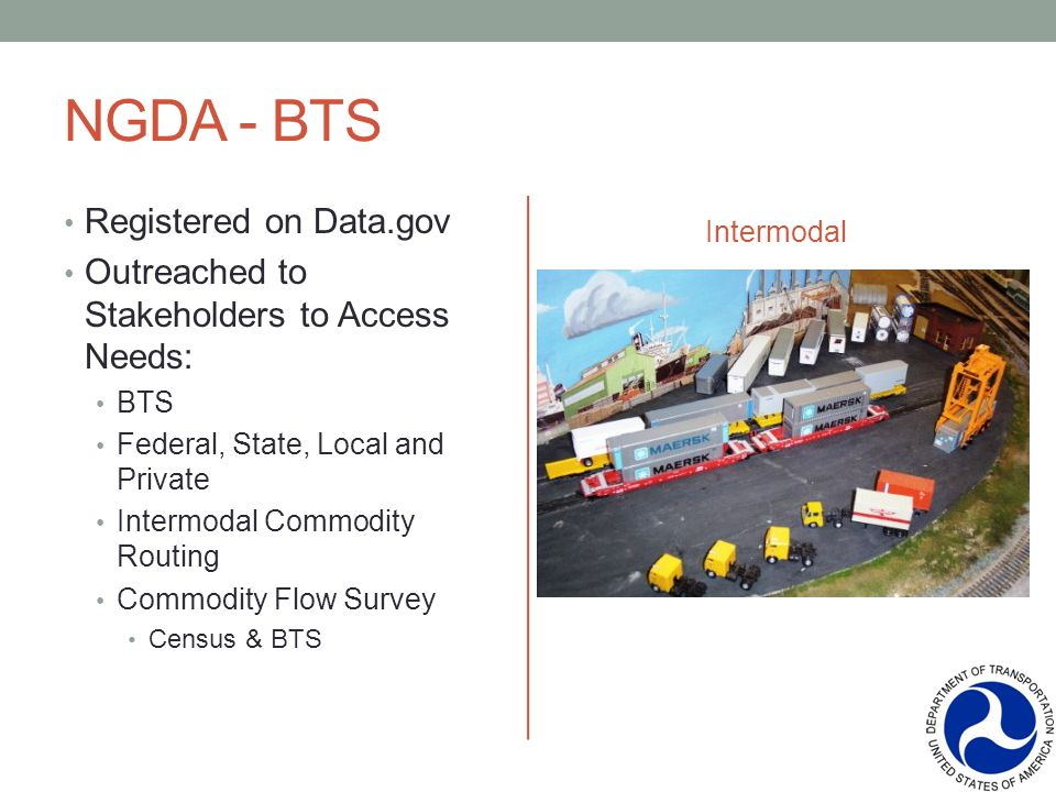 NGDA - BTS Registered on Data.gov Outreached to Stakeholders to Access Needs: BTS Federal, State, Local and Private Intermodal Commodity Routing Commo
