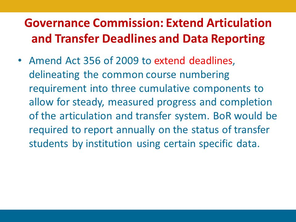 Governance Commission: Extend Articulation and Transfer Deadlines and Data Reporting Amend Act 356 of 2009 to extend deadlines, delineating the common