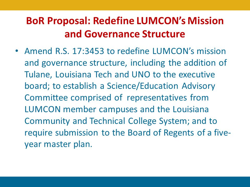 BoR Proposal: Redefine LUMCONs Mission and Governance Structure Amend R.S. 17:3453 to redefine LUMCONs mission and governance structure, including the