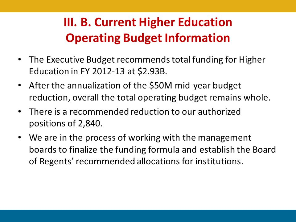 III. B. Current Higher Education Operating Budget Information The Executive Budget recommends total funding for Higher Education in FY 2012-13 at $2.9