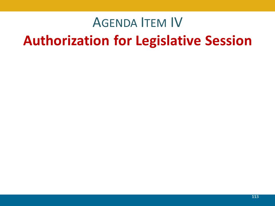 A GENDA I TEM IV Authorization for Legislative Session 113