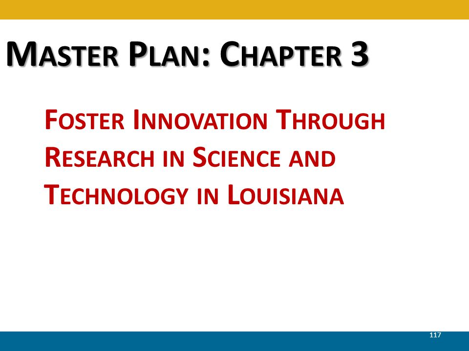 M ASTER P LAN : C HAPTER 3 F OSTER I NNOVATION T HROUGH R ESEARCH IN S CIENCE AND T ECHNOLOGY IN L OUISIANA 117