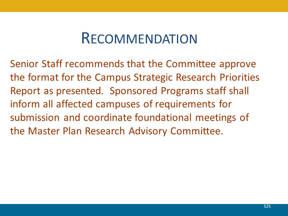 125 R ECOMMENDATION Senior Staff recommends that the Committee approve the format for the Campus Strategic Research Priorities Report as presented. Sp