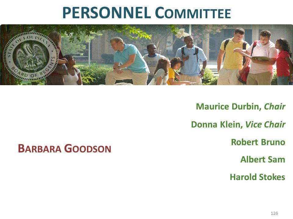 Maurice Durbin, Chair Donna Klein, Vice Chair Robert Bruno Albert Sam Harold Stokes PERSONNEL C OMMITTEE B ARBARA G OODSON 126