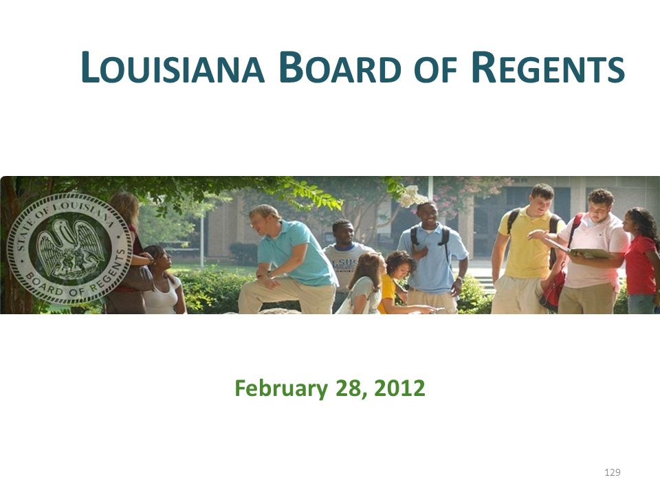 February 28, 2012 L OUISIANA B OARD OF R EGENTS 129