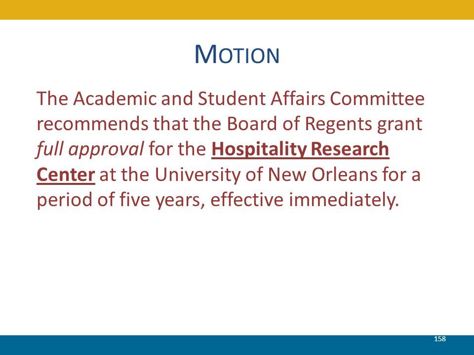 M OTION 158 The Academic and Student Affairs Committee recommends that the Board of Regents grant full approval for the Hospitality Research Center at