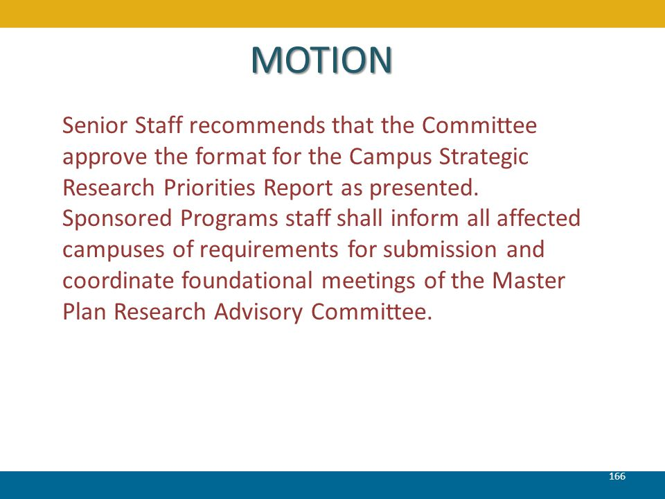 166 MOTION Senior Staff recommends that the Committee approve the format for the Campus Strategic Research Priorities Report as presented. Sponsored P