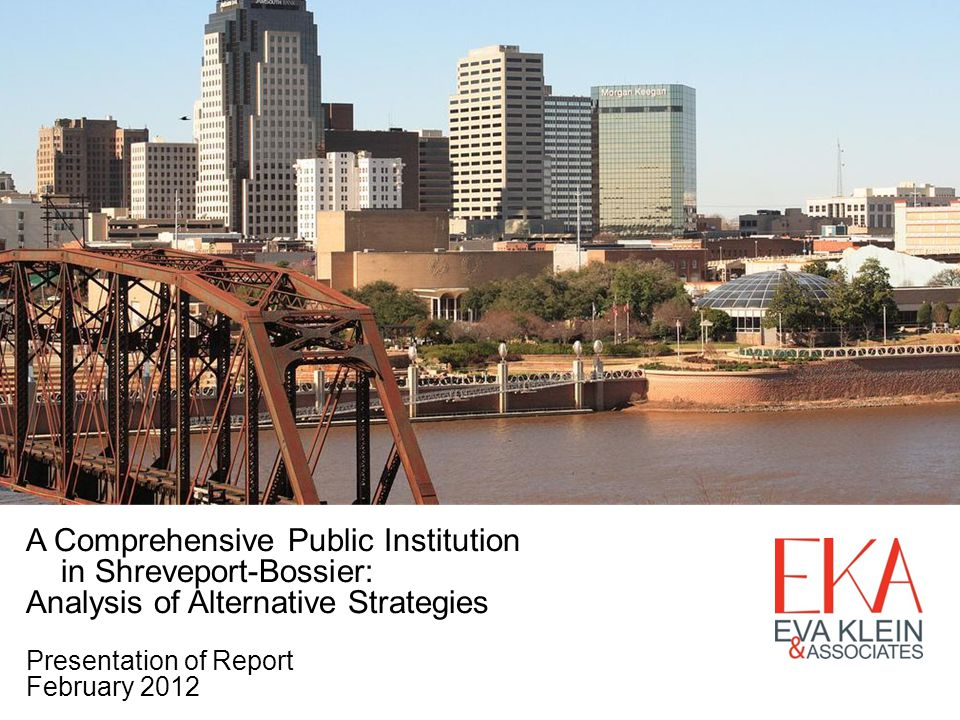 BoR Proposal: Shreveport-Bossier Study on Institutional Alignment Forward to the Legislature BoRs report and recommendations concerning the possible merger of institutions or other alternative suggestions for aligning institutions in the Shreveport-Bossier area 106