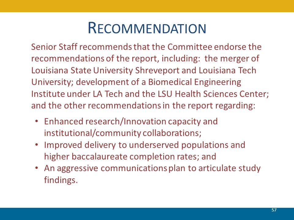 R ECOMMENDATION Senior Staff recommends that the Committee endorse the recommendations of the report, including: the merger of Louisiana State Univers