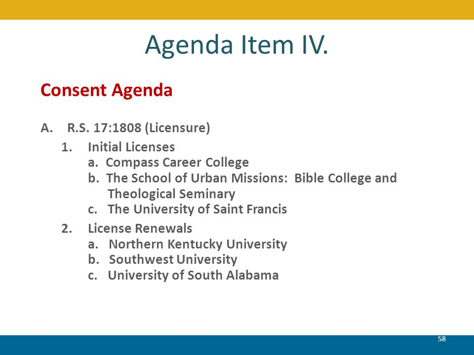 Agenda Item IV. Consent Agenda A.R.S. 17:1808 (Licensure) 1.Initial Licenses a. Compass Career College b. The School of Urban Missions: Bible College