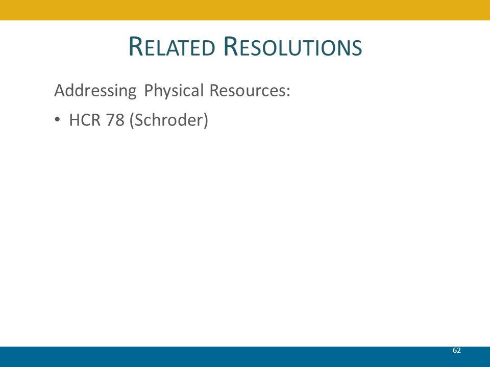 R ELATED R ESOLUTIONS 62 Addressing Physical Resources: HCR 78 (Schroder)