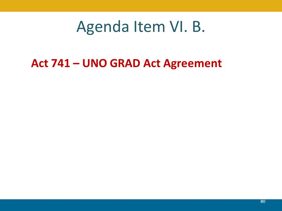 Agenda Item VI. B. Act 741 – UNO GRAD Act Agreement 80