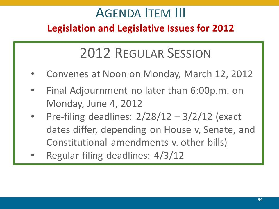 A GENDA I TEM III Legislation and Legislative Issues for 2012 94 2012 R EGULAR S ESSION Convenes at Noon on Monday, March 12, 2012 Final Adjournment n
