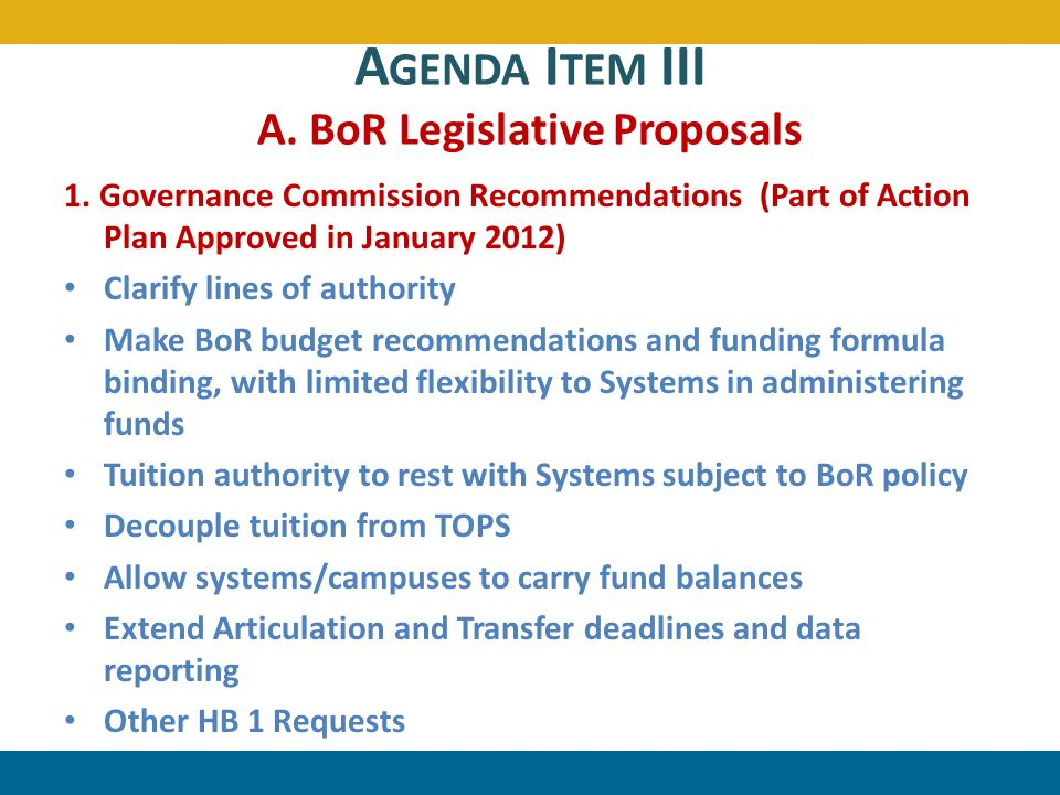 A GENDA I TEM III A. BoR Legislative Proposals 1. Governance Commission Recommendations (Part of Action Plan Approved in January 2012) Clarify lines o