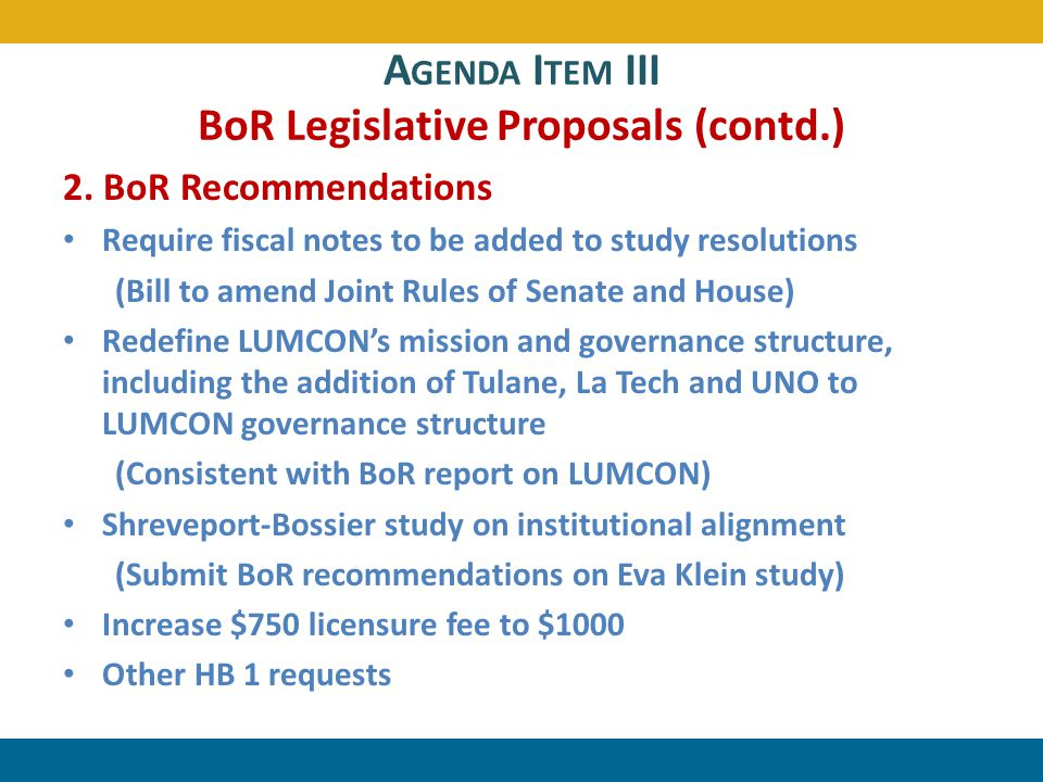 A GENDA I TEM III BoR Legislative Proposals (contd.) 2. BoR Recommendations Require fiscal notes to be added to study resolutions (Bill to amend Joint