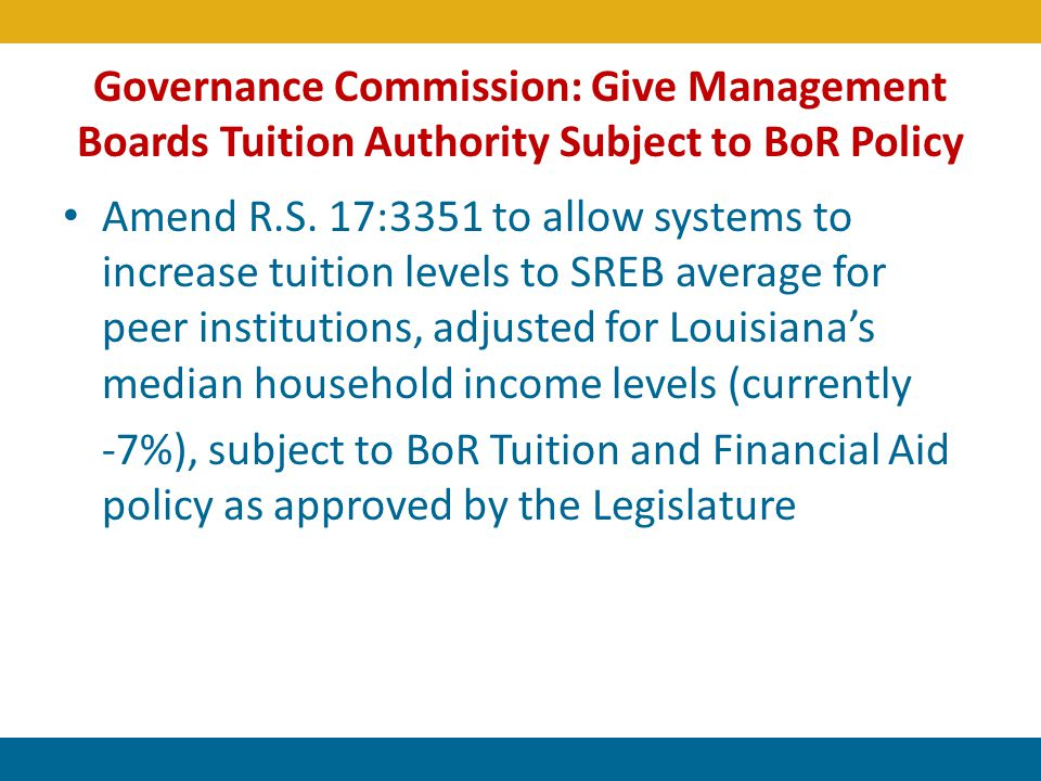 Governance Commission: Give Management Boards Tuition Authority Subject to BoR Policy Amend R.S. 17:3351 to allow systems to increase tuition levels t