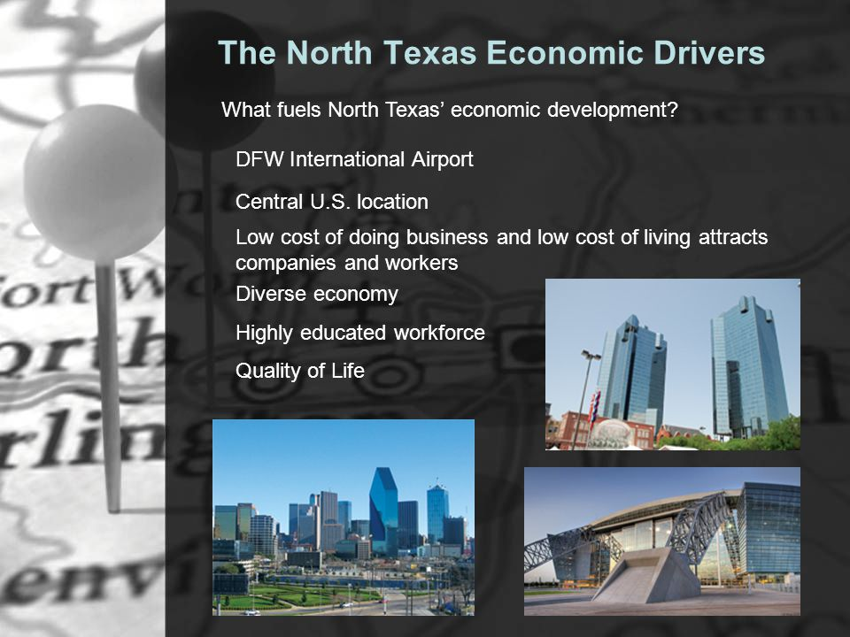 The North Texas Economic Drivers What fuels North Texas economic development.