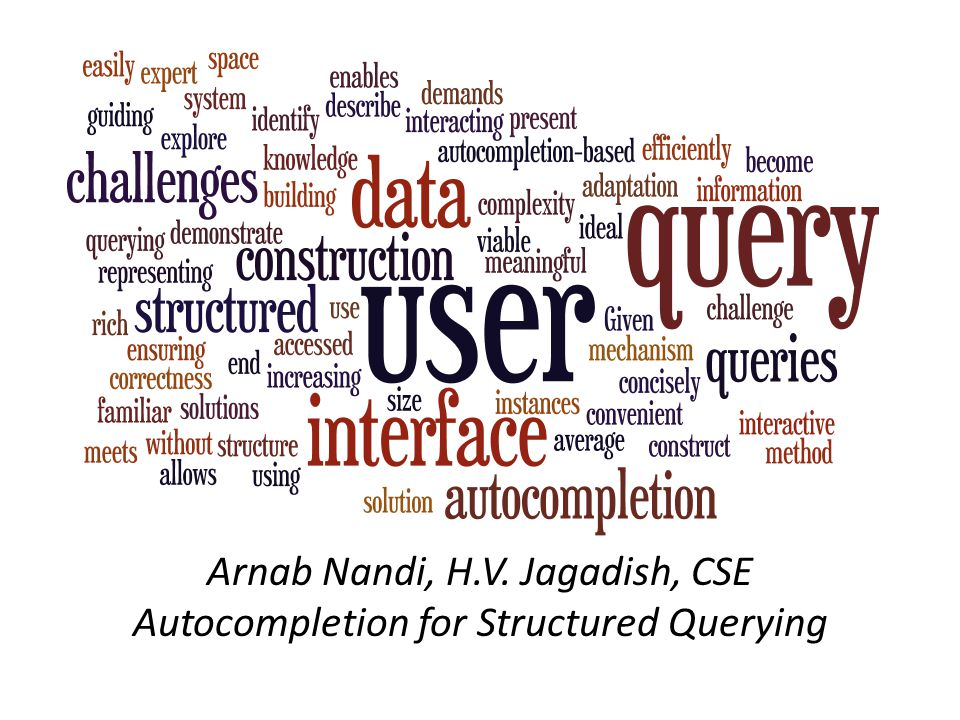 Arnab Nandi, H.V. Jagadish, CSE Autocompletion for Structured Querying