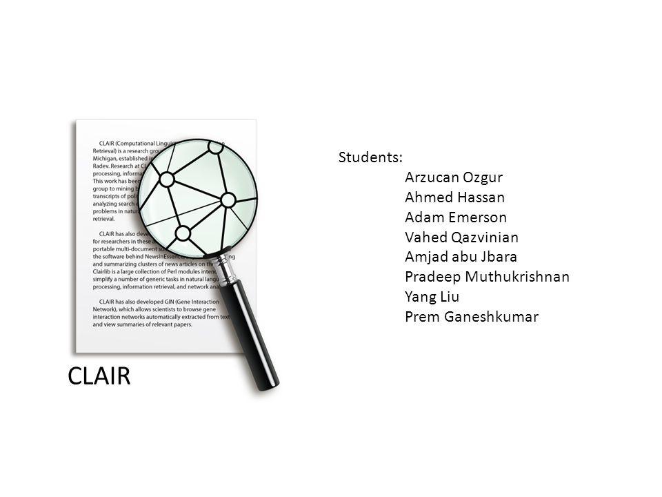 CLAIR Students: Arzucan Ozgur Ahmed Hassan Adam Emerson Vahed Qazvinian Amjad abu Jbara Pradeep Muthukrishnan Yang Liu Prem Ganeshkumar