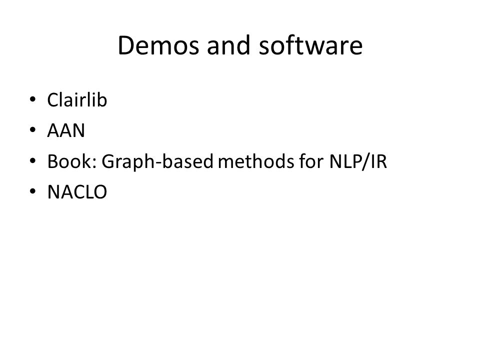 Demos and software Clairlib AAN Book: Graph-based methods for NLP/IR NACLO