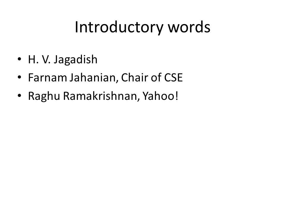 Introductory words H. V. Jagadish Farnam Jahanian, Chair of CSE Raghu Ramakrishnan, Yahoo!
