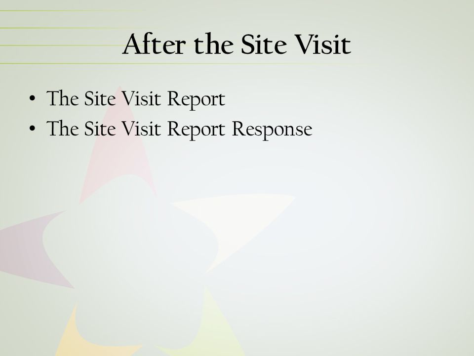 After the Site Visit The Site Visit Report The Site Visit Report Response