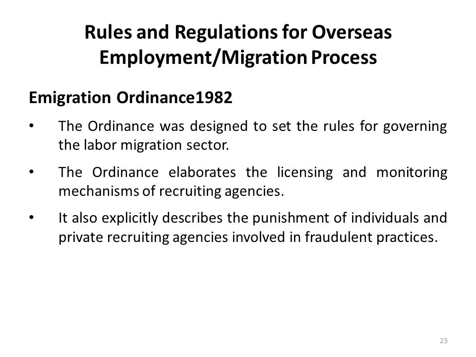 Rules and Regulations for Overseas Employment/Migration Process Emigration Ordinance1982 The Ordinance was designed to set the rules for governing the labor migration sector.
