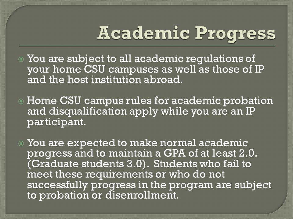 You are subject to all academic regulations of your home CSU campuses as well as those of IP and the host institution abroad.